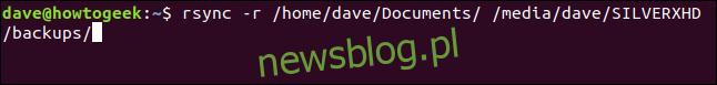 rsync -r / home / dave / Documents / / media / dave / SILVERXHD / backups / na terminalu