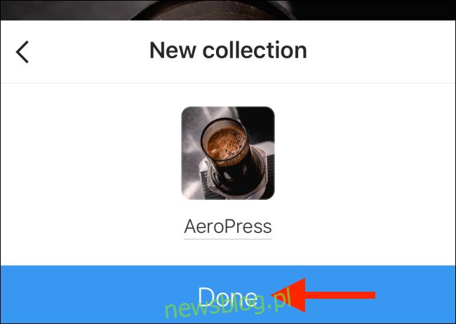 Stuknij przycisk Gotowe po nadaniu nazwy kolekcji