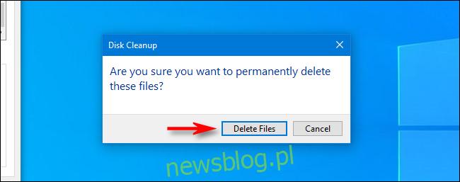 Czy na pewno chcesz trwale usunąć te pliki z okna dialogowego Oczyszczanie dysku w systemie Windows 10