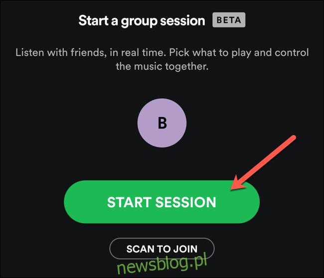 Stuknij Rozpocznij sesję, aby rozpocząć nową sesję grupową Spotify.